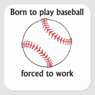Born To Play Baseball Forced To Work Stickers