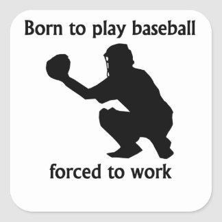 Born To Play Baseball Forced To Work Square Sticker