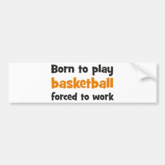 Born to play basketball forced to work etiqueta de parachoque
