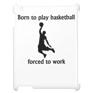 Born To Play Basketball Forced To Work Case For The iPad 2 3 4