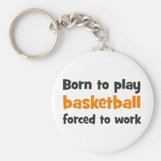 Born to play basketball forced to work llavero personalizado