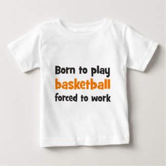 Born to play basketball forced to work playera