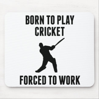 Born To Play Cricket Forced To Work Mouse Pad