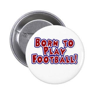 Born to Play Football Button