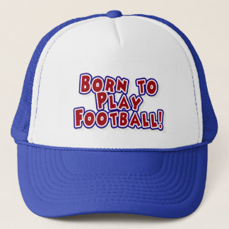 Born to Play Football T-shirts and Gifts Trucker Hat
