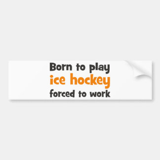 Born to play hockey ice forced to work pegatina para auto