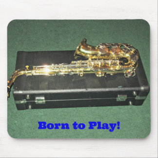 Born to Play (Saxaphone) Mouse Pad