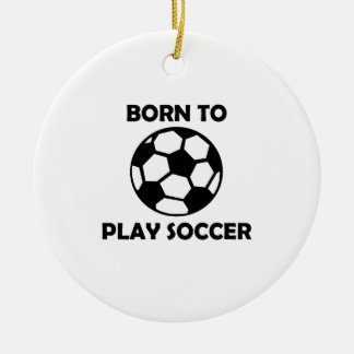 Born To Play Soccer Christmas Tree Ornaments