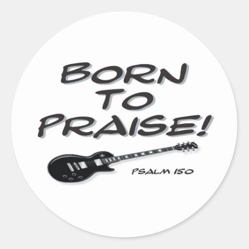 Born to Praise Classic Round Sticker
