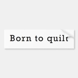 Born to Quilt Bumper Sticker
