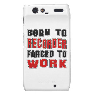 Born to Recorder forced to work Motorola Droid RAZR Covers