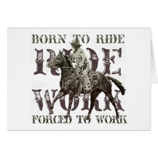 Born to Ride, Forced to Work Card