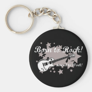 Born to Rock...Forced to Work! Keychain