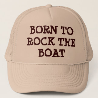 Born To Rock the Boat Trucker Hat