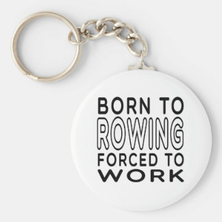Born To Rowing Forced To Work Keychain