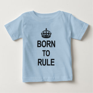 Born to Rule Baby T-Shirt