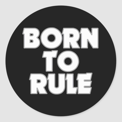 Born To Rule Funny Gift Classic Round Sticker