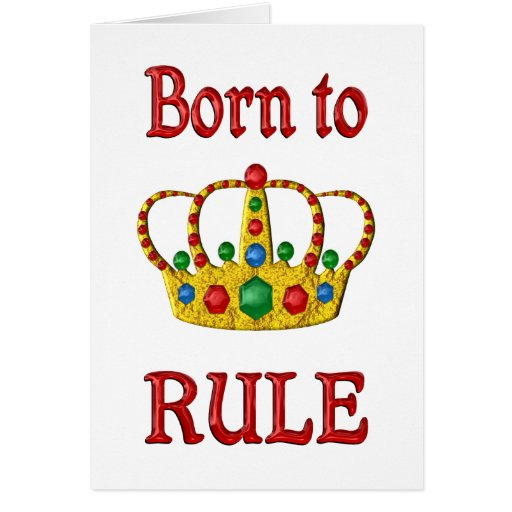 Born to Rule Greeting Cards