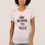 Born to Rule Tee Shirts