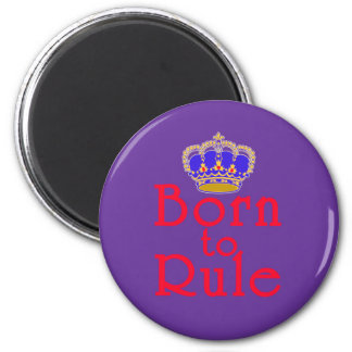 Born to Rule with Crown 2 Inch Round Magnet
