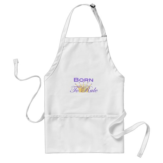 Born To Rule with Cute Crown Adult Apron