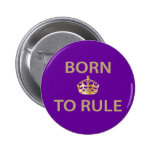Born To Rule with golden crown 2 Inch Round Button