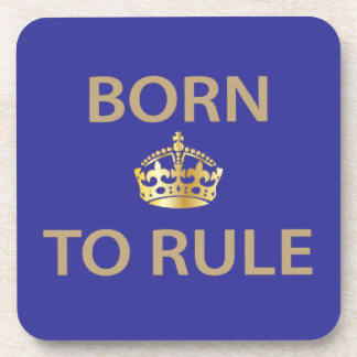 Born To Rule with golden crown Beverage Coaster