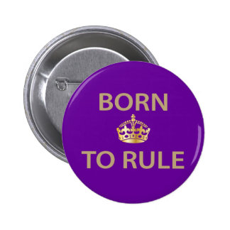 Born To Rule with golden crown Button