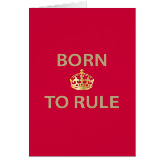 Born To Rule with golden crown Card