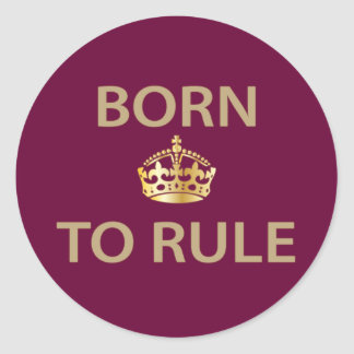 Born To Rule with golden crown Classic Round Sticker
