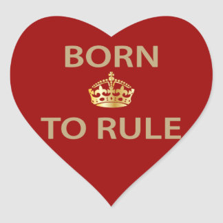 Born To Rule with golden crown Heart Sticker