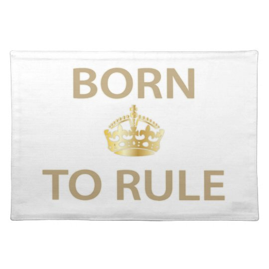 Born To Rule with golden crown Placemat