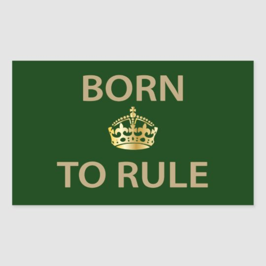 Born To Rule with golden crown Rectangular Sticker