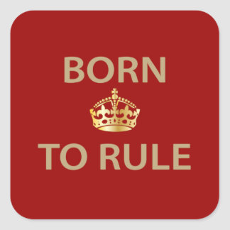Born To Rule with golden crown Square Sticker
