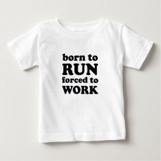 born to run forced to work baby T-Shirt