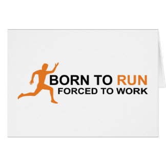 Born to run forced to work felicitaciones