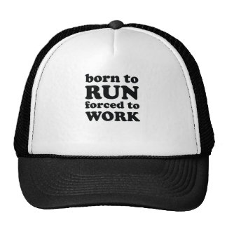 born to run forced to work trucker hat