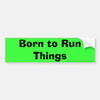 Born to RunThings Bumper Sticker