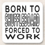 Born To Shuffleboard Forced To Work Beverage Coaster