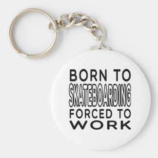 Born To Skateboarding Forced To Work Keychain