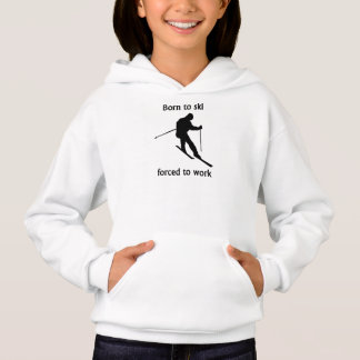 Born To Ski Forced To Work Hoodie