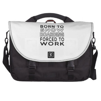 Born To Snow Boarding Forced To Work Laptop Bags
