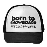 Born to Snowboard, Forced to Work 01 Trucker Hats