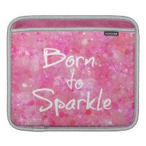 Born to Sparkle Quote iPad Sleeve