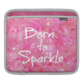 Born to Sparkle Quote Sleeve For iPads
