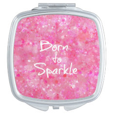 Born To Sparkle Quote Mirror For Makeup at Zazzle