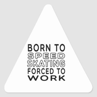 Born To Speed Skating Forced To Work Triangle Sticker