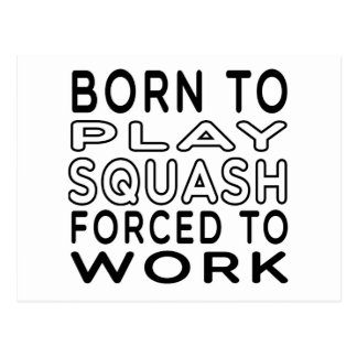 Born To Squash Forced To Work Post Card