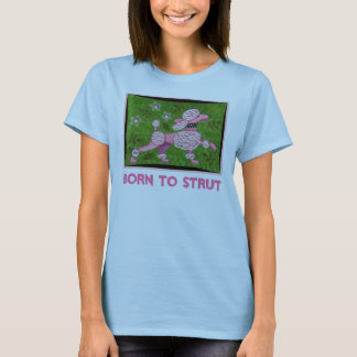 BORN TO STRUT - PINK POODLE t-shirt