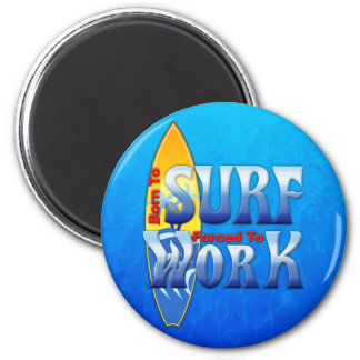 Born To Surf Forced To Work 2 Inch Round Magnet